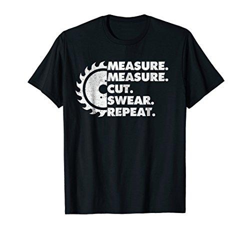 Measure Measure Cut Swear Repeat - Funny Woodworker T-Shirt ()