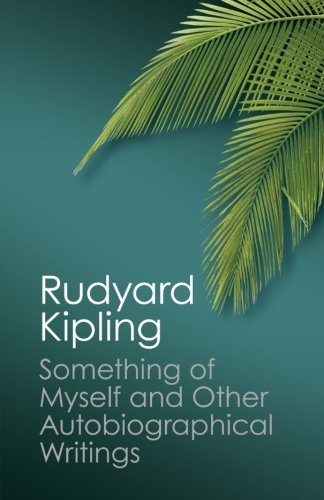 Something of Myself and Other Autobiographical Writings (Canto Classics) por Rudyard Kipling