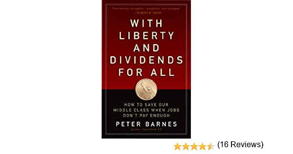 With Liberty and Dividends for All: How to Save Our Middle Class When Jobs Dont Pay Enough (English Edition) eBook: Barnes, Peter: Amazon.es: Tienda Kindle