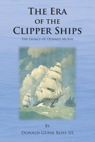 The Era of the Clipper Ships: The Legacy of Donald McKay