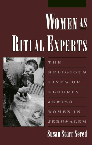Women As Ritual Experts: The Religious Lives of Elderly Jewish Women in Jerusalem (Publications of the American Folklore Society)