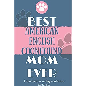 Best  American English Coonhound Mom Ever Notebook  Gift: Lined Notebook  / Journal Gift, 120 Pages, 6x9, Soft Cover, Matte Finish 7