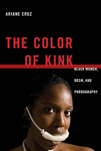 The Color of Kink: Black Women, BDSM, and Pornography (Sexual Cultures)
