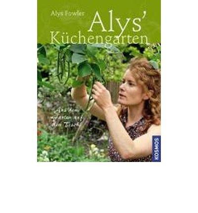 Price comparison product image Alys Kchengarten: Aus dem Garten auf den Tisch! (Paperback)(German) - Common