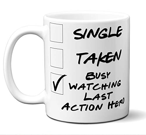 Funny Last Action Hero Novelty Movie Lover Gift Mug. Single, Taken, Busy Watching. Poster, Men, Women, Birthday, Christmas, Father's Day, Mother's Day. 11 oz.