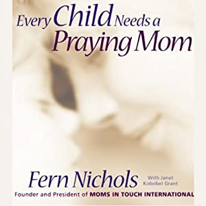 Every Child Needs a Praying Mom Audiobook