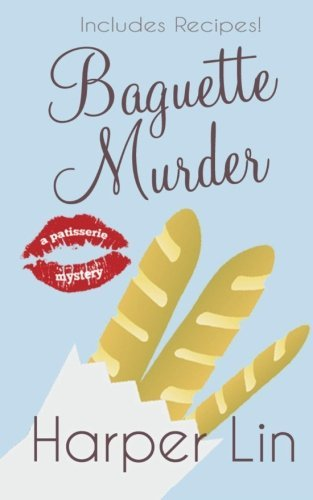 Baguette Murder (A Patisserie Mystery with Recipes) (Volume 3) by Harper Lin (2014-10-10)