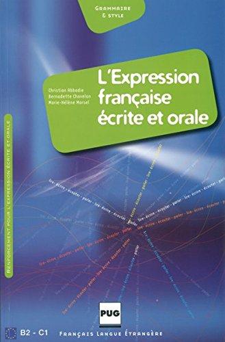 L'Expression française écrite et orale: L' expression francaise ecrite et orale, Exercices pour etudiants etrangers de niveau avance