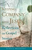 img - for [Keeping Company with Jesus: Reflections on Gospel Stories] (By: Jackie L Smallbones) [published: September, 2004] book / textbook / text book