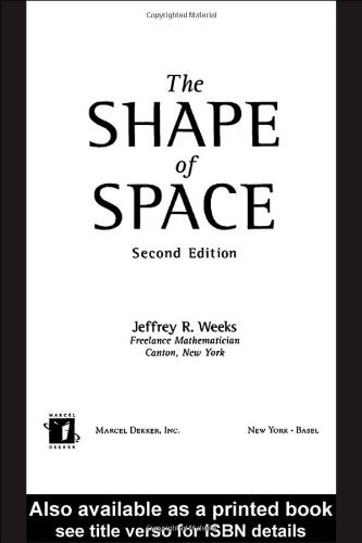 Download By Jeffrey R. Weeks - Shape of Space: How to Visualize Surfaces and Three-Dimensional Manifolds: 2nd (second) Edition pdf