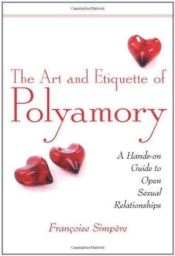 Read Online The Art and Etiquette of Polyamory: A Hands-on Guide to Open Sexual Relationships pdf