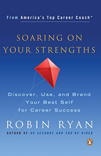 Soaring on Your Strengths: Discover, Use, and Brand Your Best Self for Career Success (General Strengths And Weaknesses Of A Person)