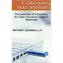 E-Discovery Nuts and Bolts: The Essentials of E-Discovery for Cyber Insurance Litigation Readiness