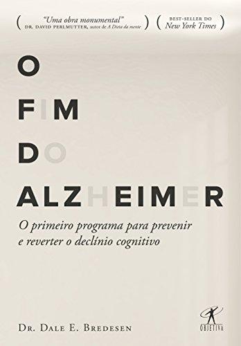 O Fim do Alzheimer. O Primeiro Programa Para Prevenir e Reverter o Declínio Cognitivo
