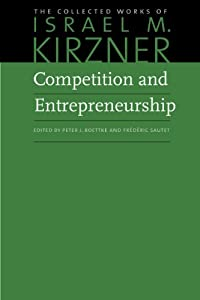 Competition and Entrepreneurship (The Collected Works of Israel M. Kirzner) by Liberty Fund Inc.