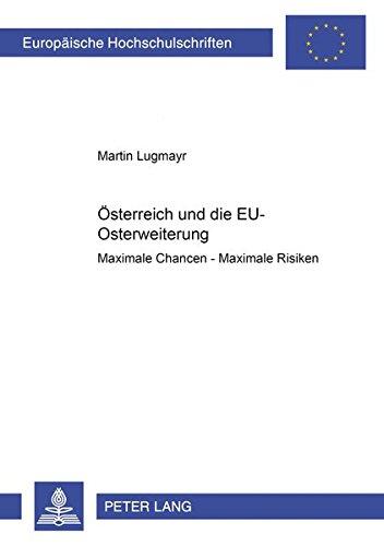 Österreich und die EU-Osterweiterung: Maximale Chancen – Maximale Risiken (Europäische Hochschulschriften / European University Studies / Publications Universitaires Européennes) (German Edition) pdf
