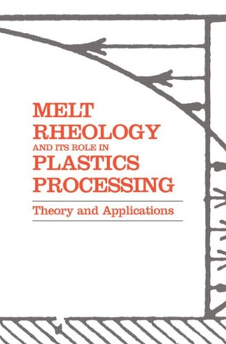 Melt Rheology and Its Role in Plastics Processing: Theory and Applications (Fluid Mechanics and Its Applications)