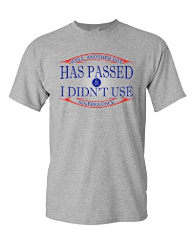 Ptshirt.com-19441-Well Another Day Has Passed And I Didn\'t Use Algebra Once DT Adult T-Shirt Tee-B00MLQPRU4-T Shirt Design