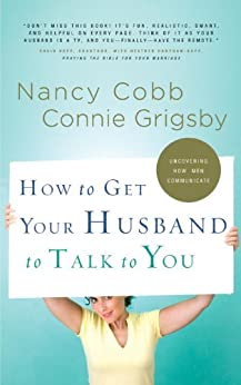 How to Get Your Husband to Talk to You by [Grigsby, Connie, Cobb, Nancy]