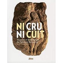 Ni cru ni cuit: Histoire et civilisation de l'aliment fermenté
