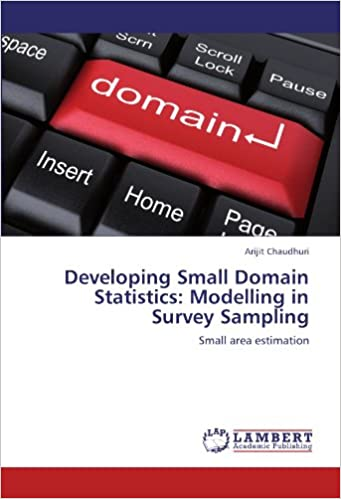 Developing Small Domain Statistics: Modelling in Survey Sampling: Small area estimation