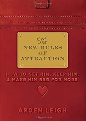 The New Rules of Attraction: How to Get Him, Keep Him, and Make Him