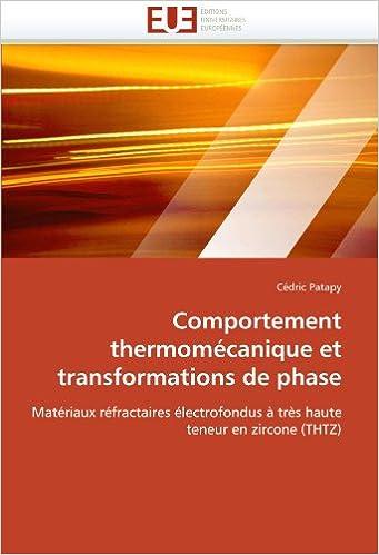 Comportement thermomécanique et transformations de phase: Matériaux réfractaires électrofondus à très haute teneur en zircone (THTZ) epub pdf