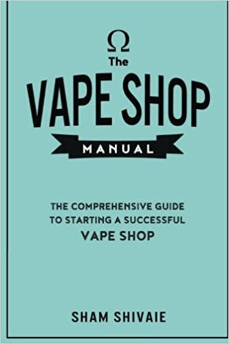 The Vape Shop Manual: The Comprehensive Guide To Starting A