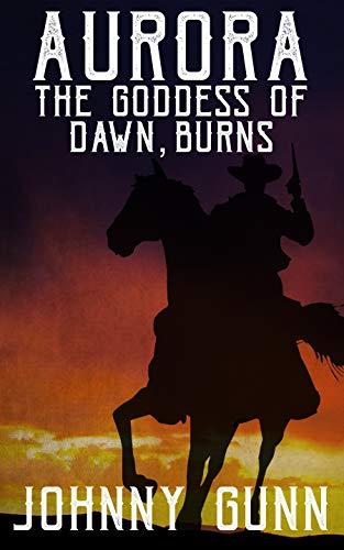 Aurora, The Goddess of Dawn, Burns: A Slim Calhoun, Bull Morrison Western