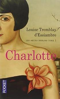Les soeurs Deblois, Tome 1 : Charlotte par Tremblay-d'Essiambre