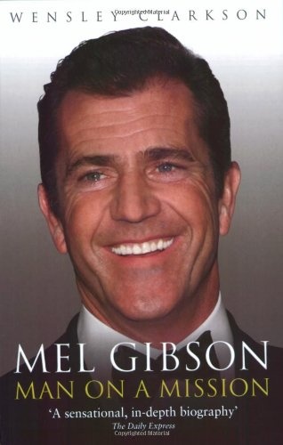 Mel Gibson: Man on a Mission