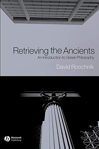 Retrieving the Ancients: An Introduction to Greek Philosophy (The Greek Philosophers From Thales To Aristotle)