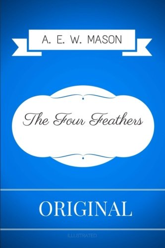 Read Online The Four Feathers: By A. E. W. Mason - Illustrated ebook