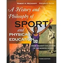 A History and Philosophy of Sport and Physical Education: From Ancient Civilizations to the Modern World by Robert A. Mechikoff (2001-08-29)