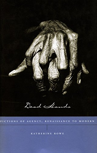 Dead Hands: Fictions of Agency, Renaissance to Modern by Katherine Rowe