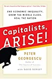 img - for Capitalists, Arise!: End Economic Inequality, Grow the Middle Class, Heal the Nation book / textbook / text book