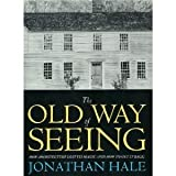 The Old Way of Seeing, Jonathan Hale, 0395605733