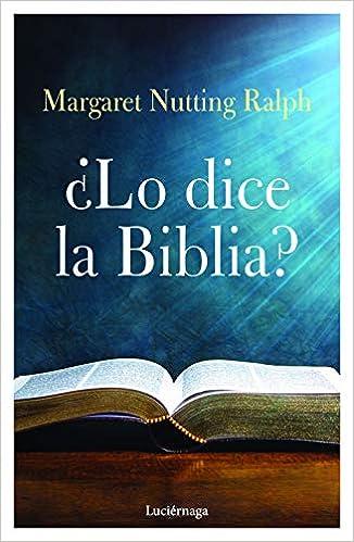 ¿Lo dice la biblia? de Margaret Nutting Ralph
