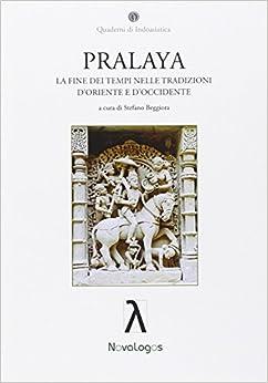 S. Beggiora - Pralaya. La Fine Dei Tempi Nelle Tradizioni D'oriente E D'occidente
