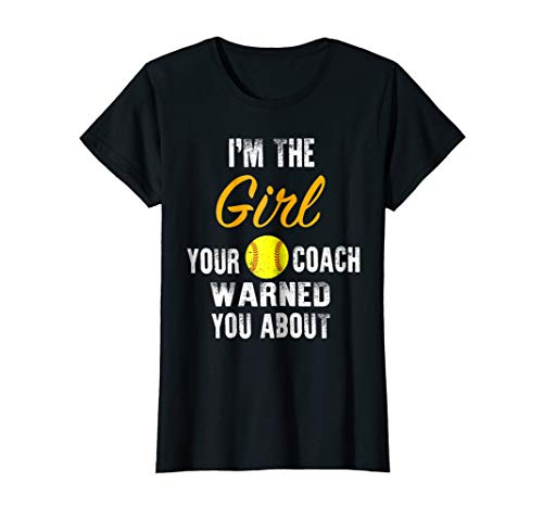 I'm The Girl Your Coach Warned You About T-Shirt Softball