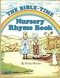 Bible-Time Nursery Rhyme Book, Emily G. Hunter, 093974404X