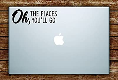Oh the Places You'll Go Laptop Apple Macbook Car Quote Wall Decal Sticker Art Vinyl Inspirational Travel