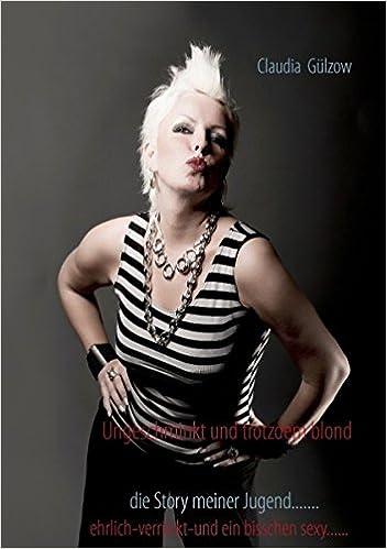 Ungeschminkt Und Trotzdem Blond Amazonde Claudia Gülzow Bücher