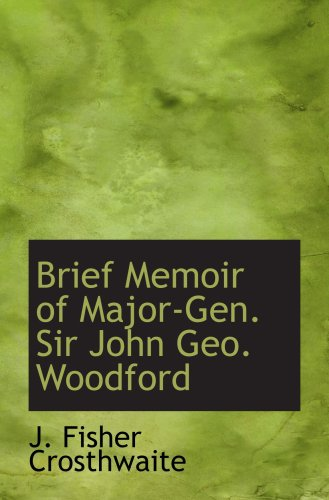Brief Memoir of Major-Gen. Sir John Geo. Woodford