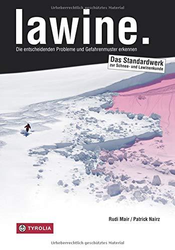 lawine.: Das Praxis-Handbuch von Rudi Mair und Patrick Nairz. Die entscheidenden Probleme und Gefahrenmuster erkennen. Das Standardwerk zur Schnee- und Lawinenkunde. Taschenbuch – 1. September 2018 Tyrolia 3702235043 Alpinismus Berg