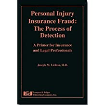 Personal Injury Insurance Fraud: The Process of Detection: A Primer for Insurance and Legal Professionals