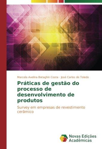 Práticas de gestão do processo de desenvolvimento de produtos: Survey em empresas de revestimento cerâmico (Portuguese...