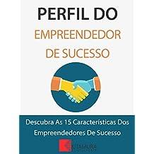 Perfil Do Empreendedor De Sucesso: Descubra As 15 Características Dos Empreendedores De Sucesso (Portuguese Edition)
