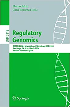 Book Regulatory Genomics: RECOMB 2004 International Workshop, RRG 2004, San Diego, CA, USA, March 26-27, 2004, Revised Selected Papers (Lecture Notes in Computer Science)