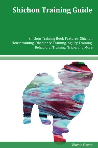 Download Shichon Training Guide Shichon Training Book Features: Shichon Housetraining, Obedience Training, Agility Training, Behavioral Training, Tricks and More pdf epub